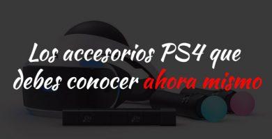 Los accesorios PS4 que debes conocer ahora mismo